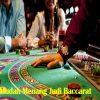 Tips Mudah Menang Judi Baccarat
